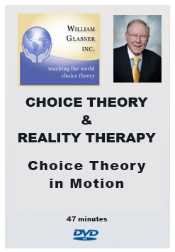 Choice Theory & Reality Therapy – Choice Theory in Motion