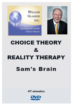 Choice Theory & Reality Therapy – Sam's Brain