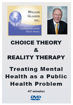 Choice Theory & Reality Therapy – Treating Mental Health as a Public Health Problem